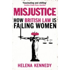Misjustice : How British Law is Failing Women - Helena Kennedy