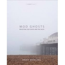 Mod Ghosts: Revisiting The Places And The Faces - Andy Morling