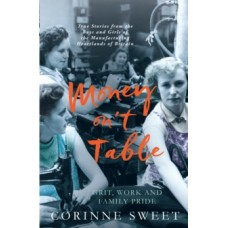 Money On't Table - Grit, Work and Family Pride - Corinne Sweet