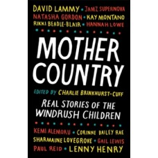 Mother Country : Real Stories of the Windrush Children - Charlie Brinkhurst-Cuff
