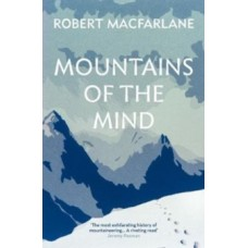 Mountains Of The Mind : A History Of A Fascination - Robert Macfarlane