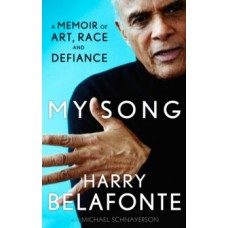 My Song : A Memoir of Art, Race & Defiance - Harry Belafonte