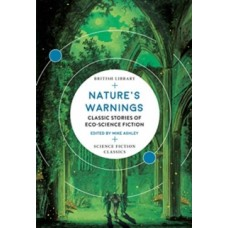 Nature's Warnings : Classic Stories of Eco-Science Fiction - Mike Ashley (Ed)