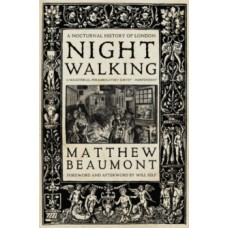 Nightwalking : A Nocturnal History of London - Matthew Beaumont
