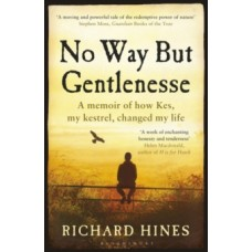 No Way But Gentlenesse : A Memoir of How Kes, My Kestrel, Changed My Life - Richard Hines