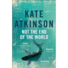 Not The End Of The World - Kate Atkinson