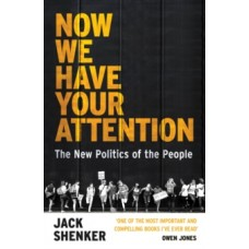 Now We Have Your Attention : The New Politics of the People - Jack Shenker