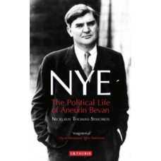 NYE : The Political Life of Aneurin Bevan - Nicklaus Thomas-Symonds