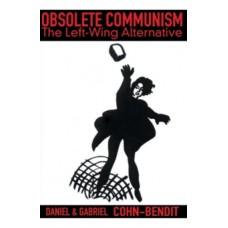 Obsolete Communism : The Left-Wing Alternative - Daniel Bendit-Cohn & Gabriel Bendit-Cohn