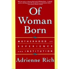 Of Woman Born : Motherhood as Experience and Institution - Adrienne Rich