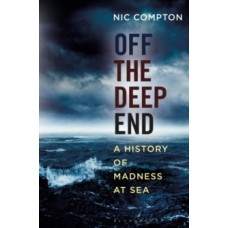 Off the Deep End : A History of Madness at Sea - Nic Compton