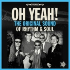 Oh Yeah! The Original Sound of Rhythm & Soul - Various Artists
