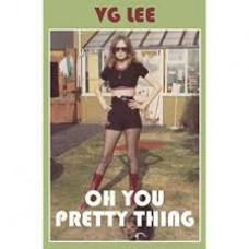 Oh You Pretty Thing - V.G. Lee