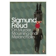 On Murder, Mourning and Melancholia - Sigmund Freud