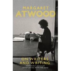 On Writers and Writing - Margaret Atwood