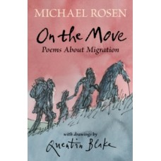 On the Move: Poems About Migration - Michael Rosen & Quentin Blake