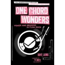 One Chord Wonders: Power and Meaning in Punk Rock - Dave Laing & TV Smith
