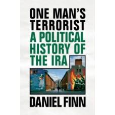 One Man's Terrorist : A Political History of the IRA - Daniel Finn