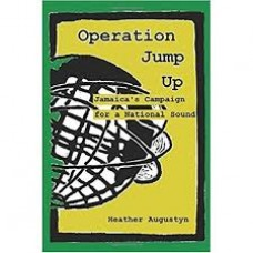 Operation Jump Up: Jamaica's Campaign for a National Sound  - Heather Augustyn