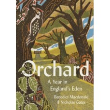 Orchard : A Year in England's Eden - Benedict Macdonald