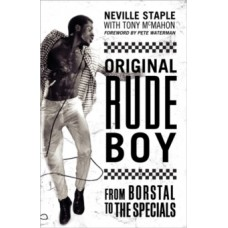 Original Rude Boy : From Borstal to The Specials: A Life in Crime & Music - Neville Staple  & Tony McMahon