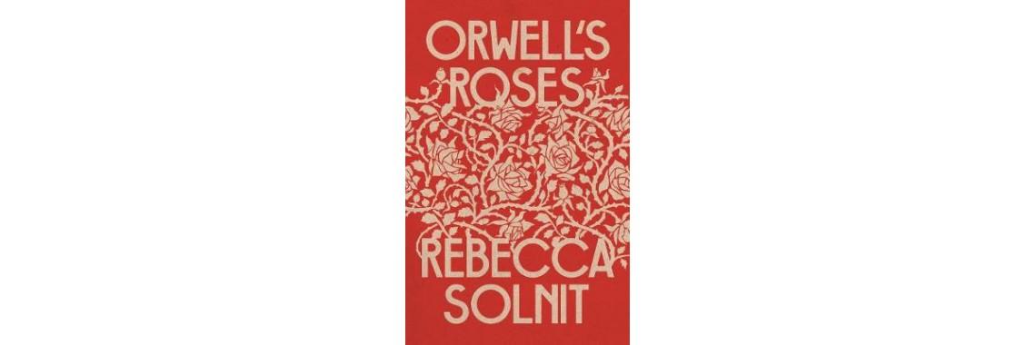 Orwell's Roses - Rebecca Solnit