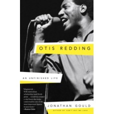 Otis Redding : An Unfinished Life - Jonathan Gould