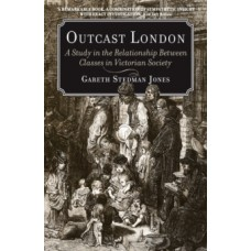Outcast London : A Study in the Relationship Between Classes in Victorian Society -  Gareth Stedman Jones