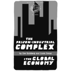 The Prison-industrial Complex And The Global Economy - Linda Evans & Eve Goldberg