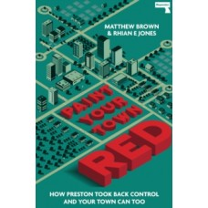 Paint Your Town Red : How Preston Took Back Control & Your Town Can Too - Matthew Brown & Rhian E Jones