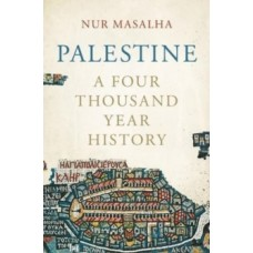 Palestine : A Four Thousand Year History - Nur Masalha