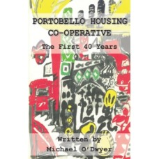 Portobello Housing Co-operative : The First Forty Years - Michael O'Dwyer