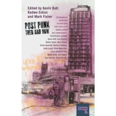 Post-Punk Then and Now - Mark Fsher, Sue Clayton, Kodwo Eshun, Gavin Butt
