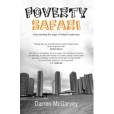 Poverty Safari : Understanding the Anger of Britain's Underclass - Darren McGarvey