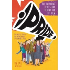 Pride : The Inspiring True Story Behind the Hit Film - Tim Tate
