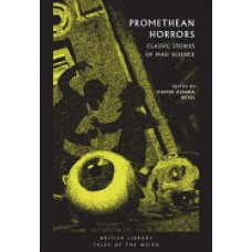 Promethean Horrors : Classic Tales of Mad Science
