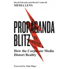 Propaganda Blitz : How the Corporate Media Distort Reality - David Edwards  & David Cromwell