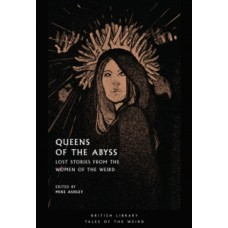 Queens of the Abyss : Lost Stories from the Women of the Weird - Mike Ashley