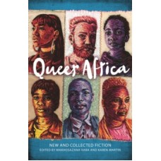 Queer Africa : New and Collected Fiction -  Karen Martin Makhosazana Xaba (Eds)