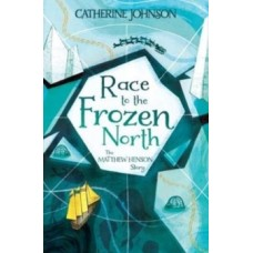 Race to the Frozen North : The Matthew Henson Story - Catherine Johnson & Katie Hickey