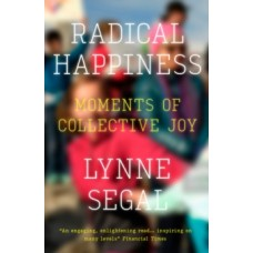 Radical Happiness: Moments of Collective Joy - Lynne Segal