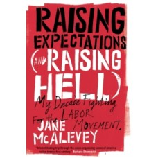 Raising Expectations (and Raising Hell) : My Decade Fighting for the Labor Movement - Jane McAlevey & Bob Ostertag
