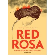 Red Rosa : A Graphic Biography of Rosa Luxemburg -  Paul Buhle & Kate Evans