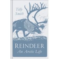 Reindeer : An Arctic Life - Tilly Smith