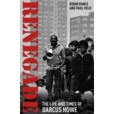 Renegade : The Life and Times of Darcus Howe - Robin Bunce & Paul Field