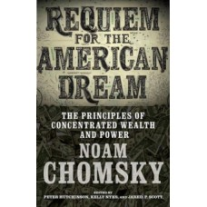 Requiem For The American Dream : The Principles of Concentrated Weath and Power - Noam Chomsky