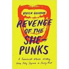 Revenge of the She-Punks : Poly Styrene to Pussy Riot - Vivien Goldman