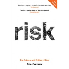 Risk : The Science and Politics of Fear - Dan Gardner