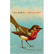 The Robin : A Biography - Stephen Moss
