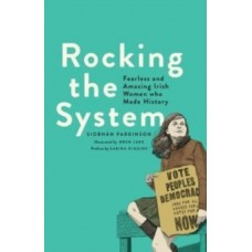 Rocking the System : Fearless and Amazing Irish Women who Made History - Siobhan Parkinson